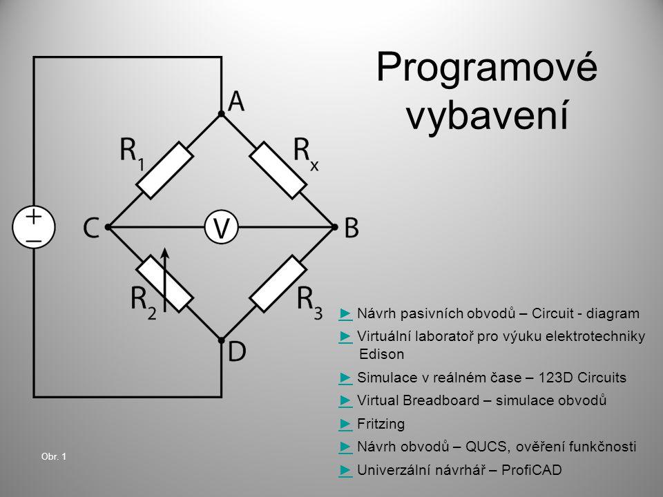 Programové vybavení ►► Návrh pasivních obvodů – Circuit - diagram ►► Virtuální laboratoř pro výuku elektrotechniky Edison ►► Simulace v reálném čase –