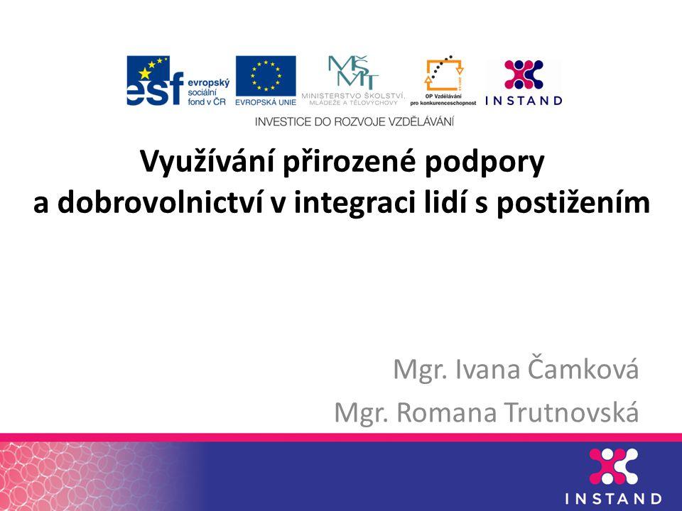 Využívání přirozené podpory a dobrovolnictví v integraci lidí s postižením Mgr.