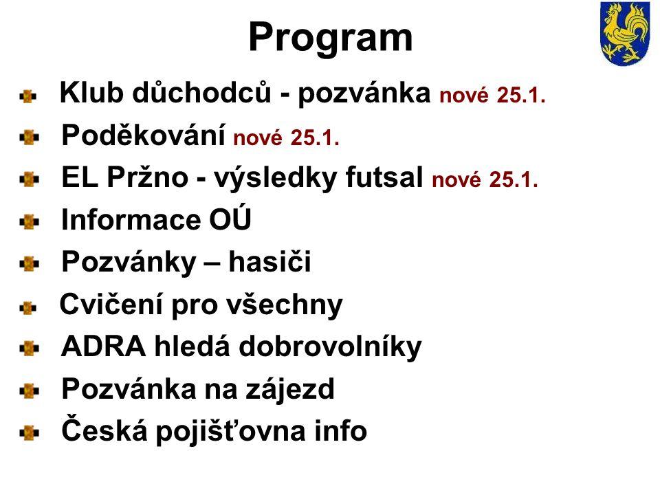 Program Klub důchodců - pozvánka nové 25.1. Poděkování nové 25.1. EL Pržno - výsledky futsal nové 25.1. Informace OÚ Pozvánky – hasiči Cvičení pro vše