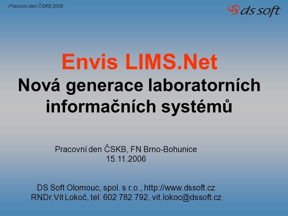 Envis LIMS.Net Nová generace laboratorních informačních systémů Pracovní den ČSKB, FN Brno-Bohunice 15.11.2006 DS Soft Olomouc, spol. s r.o., http://w
