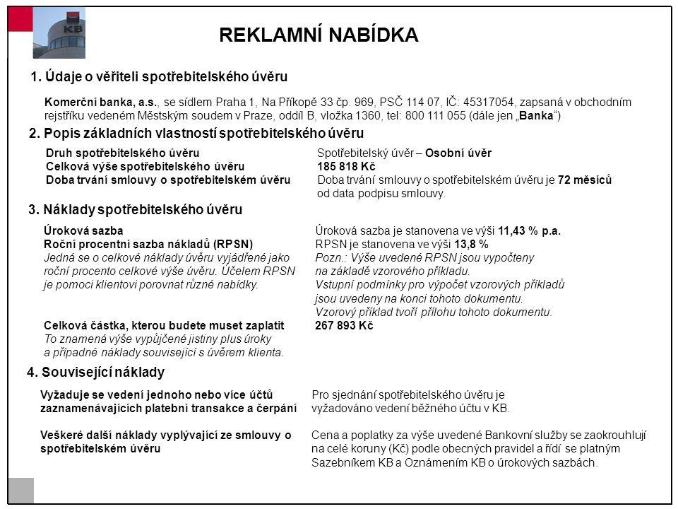 REKLAMNÍ NABÍDKA 1. Údaje o věřiteli spotřebitelského úvěru Komerční banka, a.s., se sídlem Praha 1, Na Příkopě 33 čp. 969, PSČ 114 07, IČ: 45317054,
