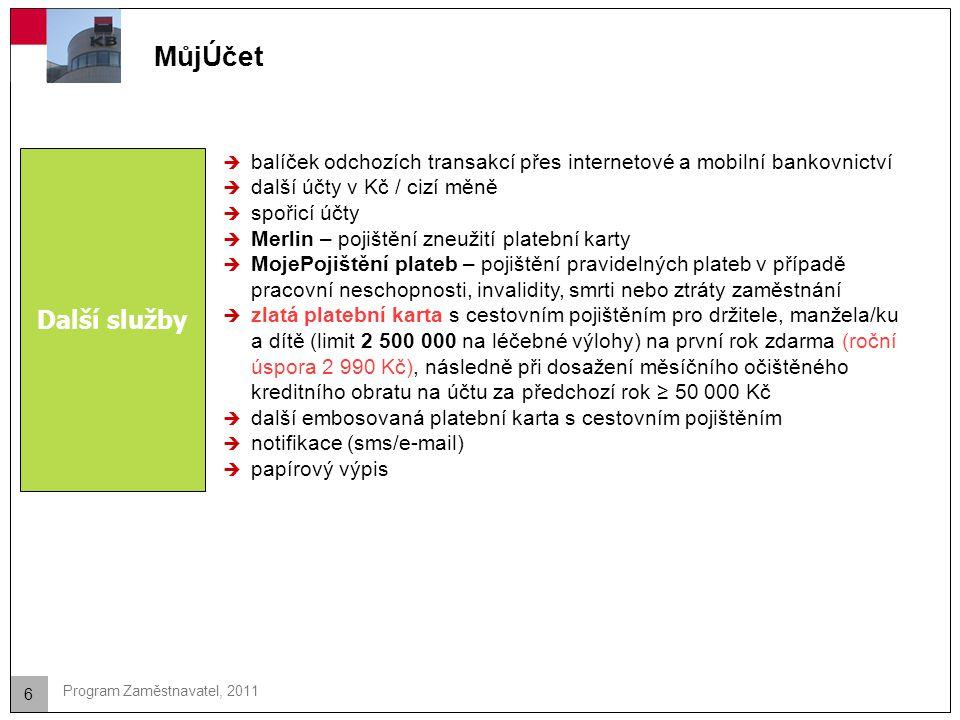 6 Program Zaměstnavatel, 2011 MůjÚčet Další služby  balíček odchozích transakcí přes internetové a mobilní bankovnictví  další účty v Kč / cizí měně
