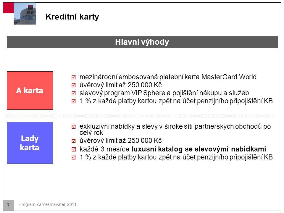 7 Program Zaměstnavatel, 2011 Kreditní karty  mezinárodní embosovaná platební karta MasterCard World  úvěrový limit až 250 000 Kč  slevový program