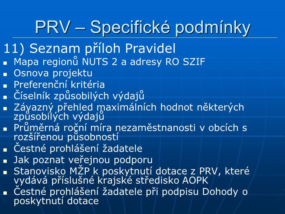 PRV – Specifické podmínky 11) Seznam příloh Pravidel Mapa regionů NUTS 2 a adresy RO SZIF Osnova projektu Preferenční kritéria Číselník způsobilých vý