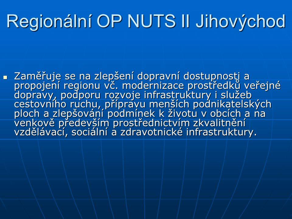 Regionální OP NUTS II Jihovýchod Zaměřuje se na zlepšení dopravní dostupnosti a propojení regionu vč. modernizace prostředků veřejné dopravy, podporu