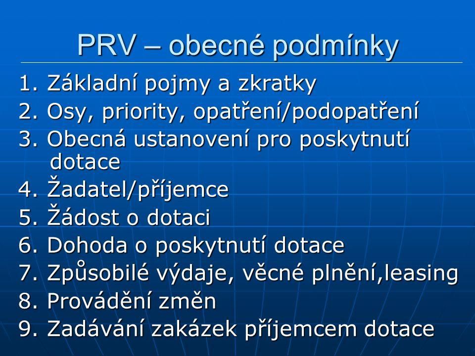 PRV – obecné podmínky 1. Základní pojmy a zkratky 2. Osy, priority, opatření/podopatření 3. Obecná ustanovení pro poskytnutí dotace 4. Žadatel/příjemc