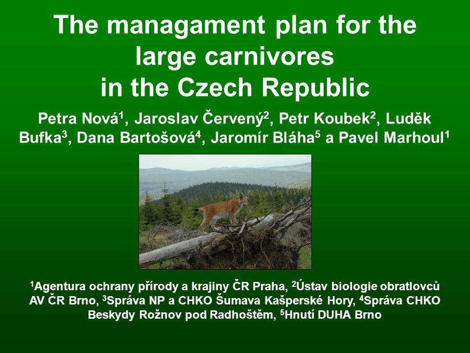 The managament plan for the large carnivores in the Czech Republic Petra Nová 1, Jaroslav Červený 2, Petr Koubek 2, Luděk Bufka 3, Dana Bartošová 4, J