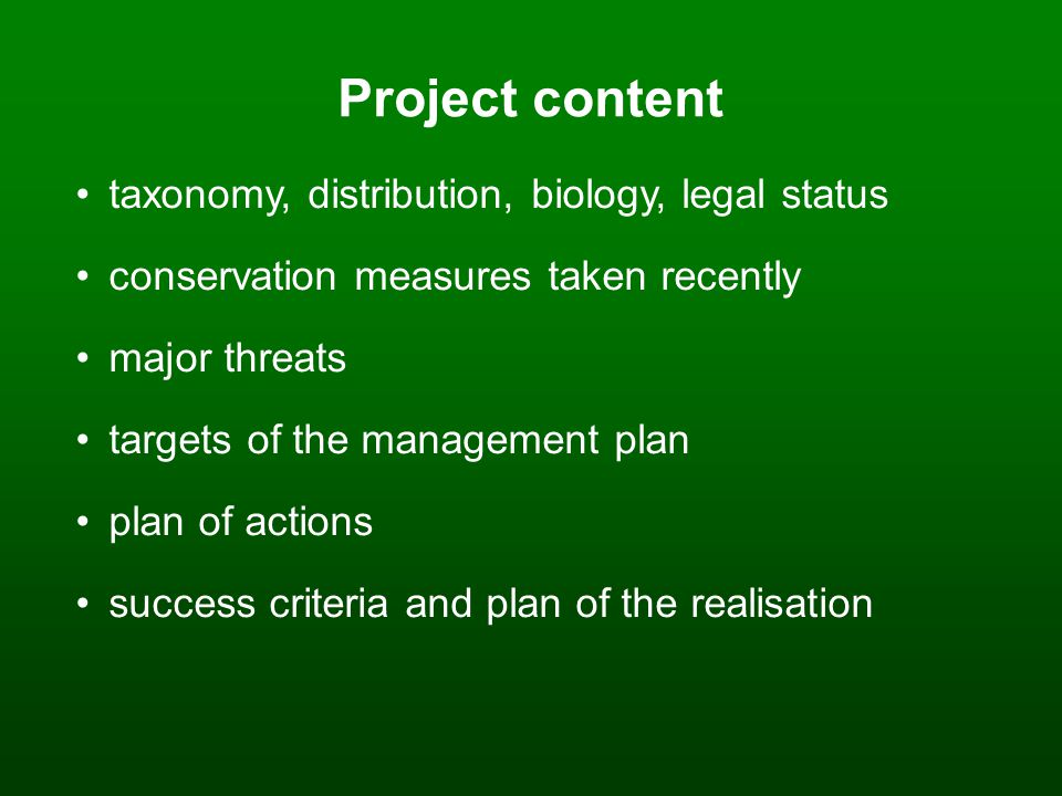 Project content taxonomy, distribution, biology, legal status conservation measures taken recently major threats targets of the management plan plan of actions success criteria and plan of the realisation