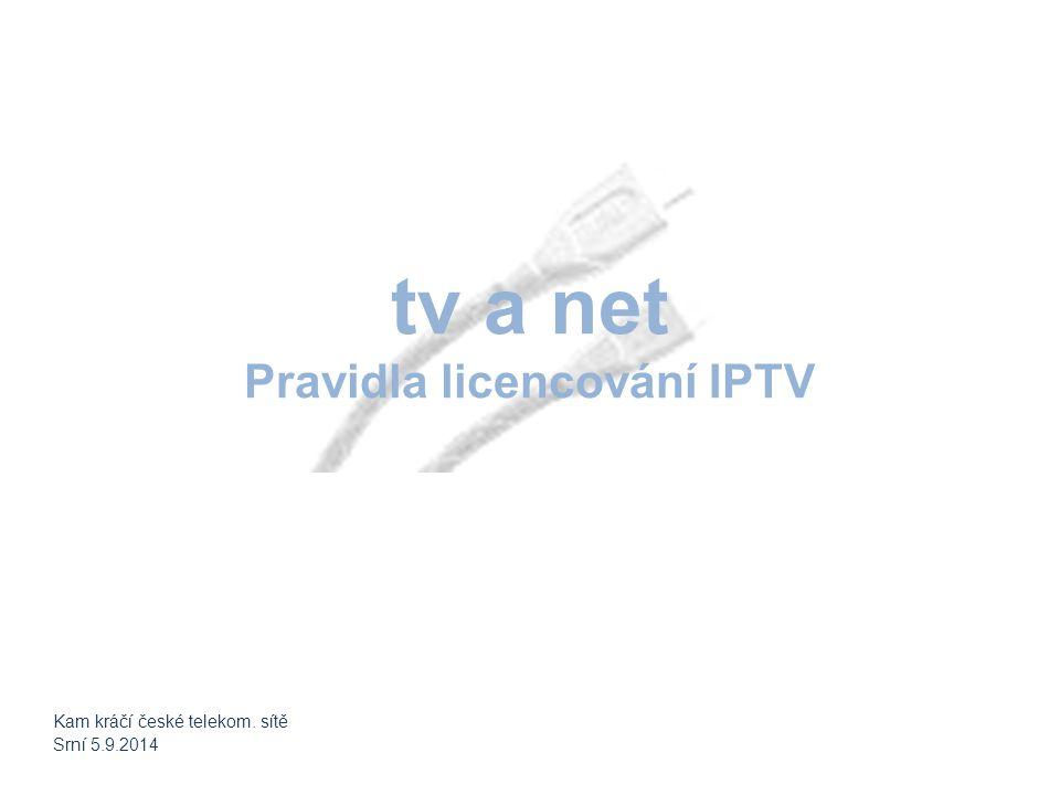 tv a net Pravidla licencování IPTV Kam kráčí české telekom. sítě Srní 5.9.2014