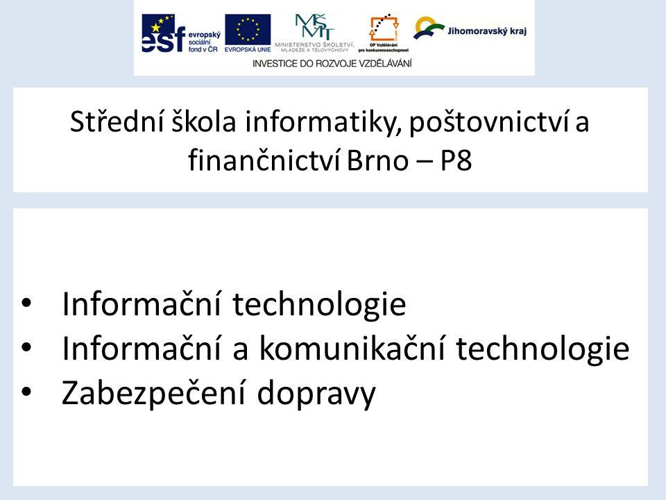 Střední škola informatiky, poštovnictví a finančnictví Brno – P8 Informační technologie Informační a komunikační technologie Zabezpečení dopravy