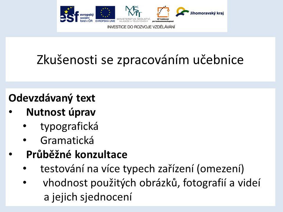 Zkušenosti se zpracováním učebnice Odevzdávaný text Nutnost úprav typografická Gramatická Průběžné konzultace testování na více typech zařízení (omezení) vhodnost použitých obrázků, fotografií a videí a jejich sjednocení