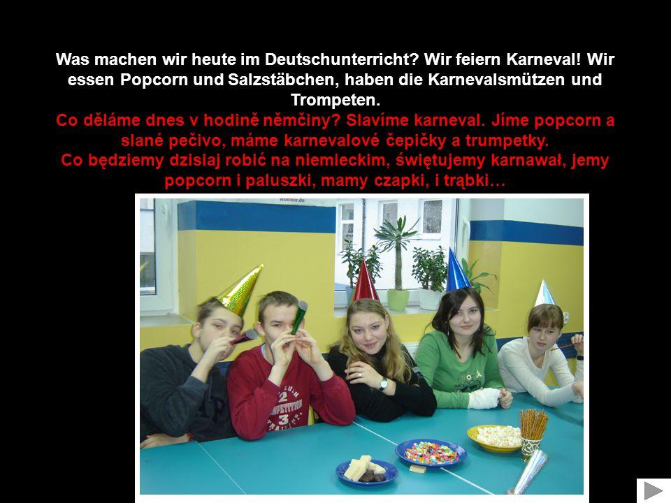 Was machen wir heute im Deutschunterricht.Wir feiern Karneval.