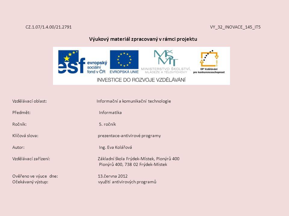 CZ.1.07/1.4.00/21.2791 VY_32_INOVACE_145_IT5 Výukový materiál zpracovaný v rámci projektu Vzdělávací oblast: Informační a komunikační technologie Předmět:Informatika Ročník:5.
