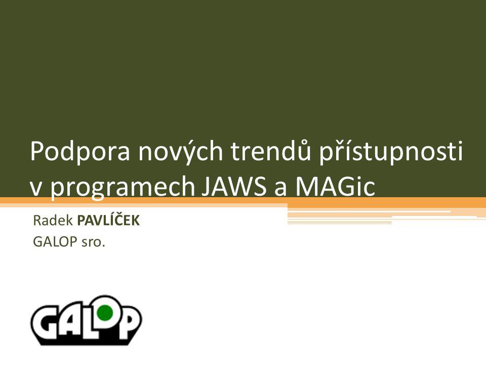 Podpora nových trendů přístupnosti v programech JAWS a MAGic Radek PAVLÍČEK GALOP sro.
