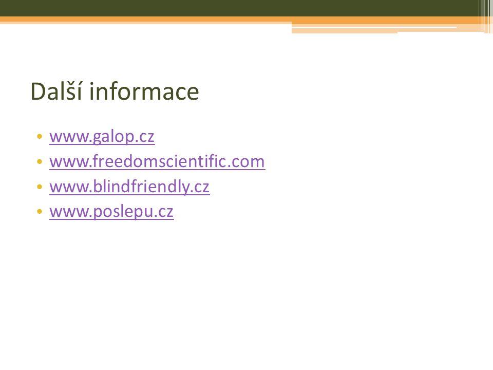 Další informace www.galop.cz www.freedomscientific.com www.blindfriendly.cz www.poslepu.cz