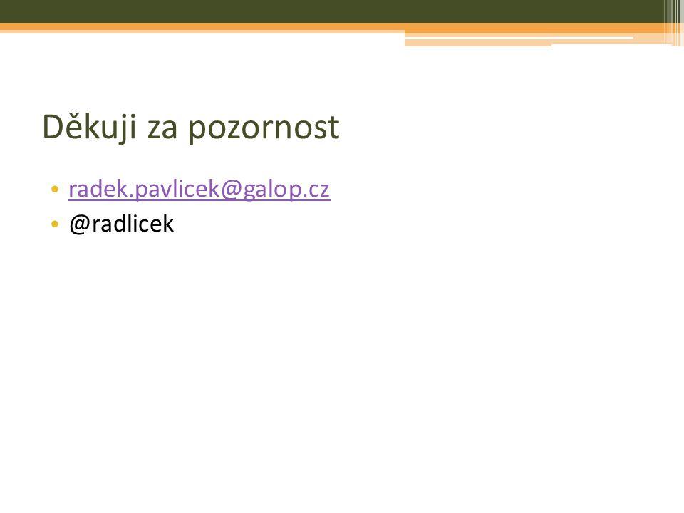 Děkuji za pozornost radek.pavlicek@galop.cz @radlicek