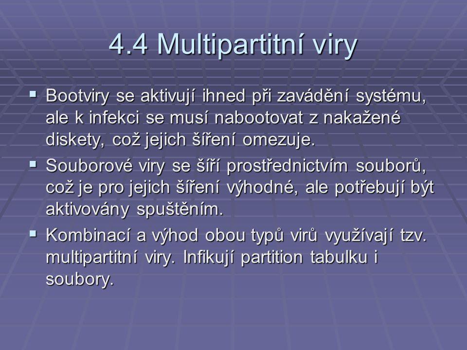 4.4 Multipartitní viry  Bootviry se aktivují ihned při zavádění systému, ale k infekci se musí nabootovat z nakažené diskety, což jejich šíření omezu