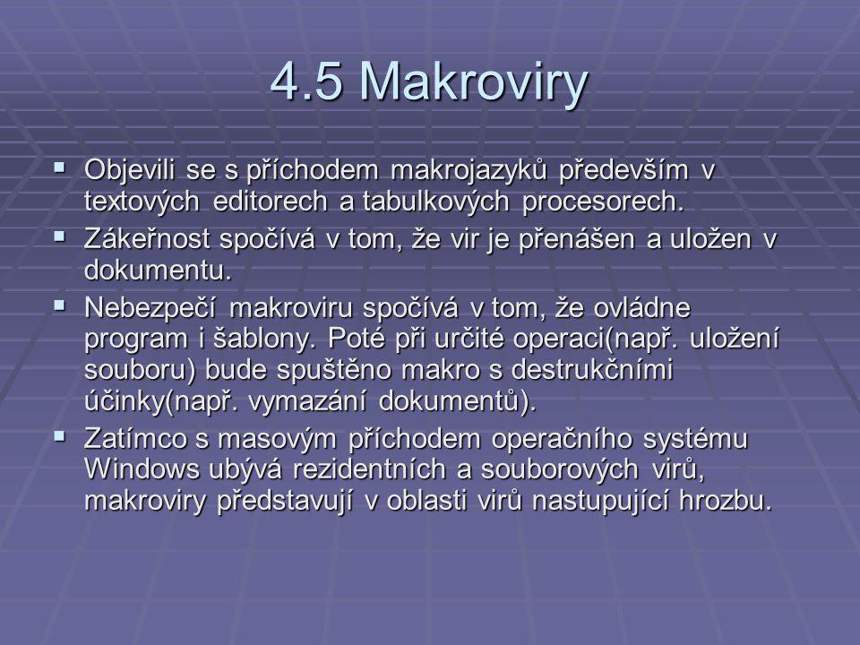 4.5 Makroviry  Objevili se s příchodem makrojazyků především v textových editorech a tabulkových procesorech.  Zákeřnost spočívá v tom, že vir je př
