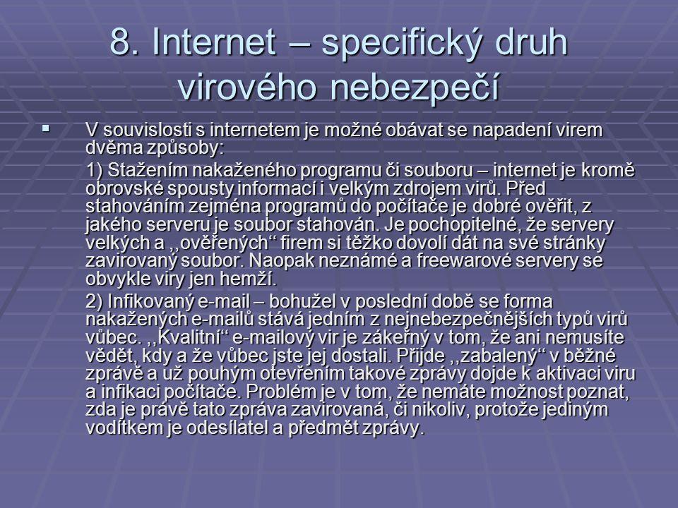 8. Internet – specifický druh virového nebezpečí  V souvislosti s internetem je možné obávat se napadení virem dvěma způsoby: 1) Stažením nakaženého