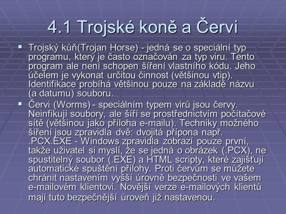 4.1 Trojské koně a Červi  Trojský kůň(Trojan Horse) - jedná se o speciální typ programu, který je často označován za typ viru. Tento program ale není
