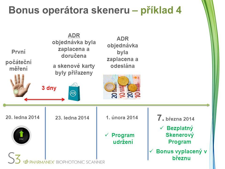 3 dny 20. ledna 2014 23. ledna 2014 Program udržení Bezplatný Skenerový Program Bonus vyplacený v březnu Bonus operátora skeneru – příklad 4 7. března