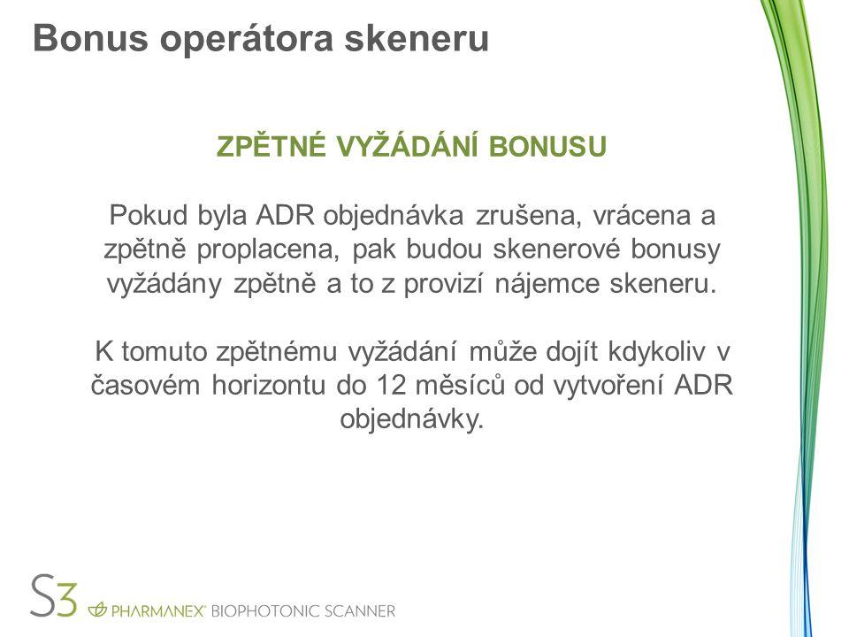 Bonus operátora skeneru ZPĚTNÉ VYŽÁDÁNÍ BONUSU Pokud byla ADR objednávka zrušena, vrácena a zpětně proplacena, pak budou skenerové bonusy vyžádány zpě