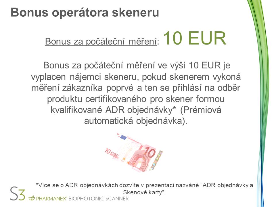 Bonus operátora skeneru Bonus za kontrolní měření: 5 EUR Bonus za kontrolní měření ve výši 5 EUR bude vyplacen nájemci skeneru, pokud zákazníku disponujícímu kvalifikovanou ADR objednávkou provede kontrolní měření a jeho další objednávka byla již zaplacena a odeslána.