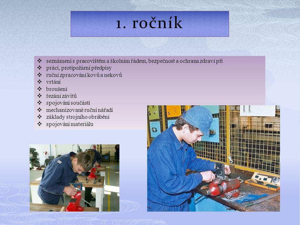1. ročník  seznámení s pracovištěm a školním řádem, bezpečnost a ochrana zdraví při  práci, protipožární předpisy  ruční zpracování kovů a nekovů 