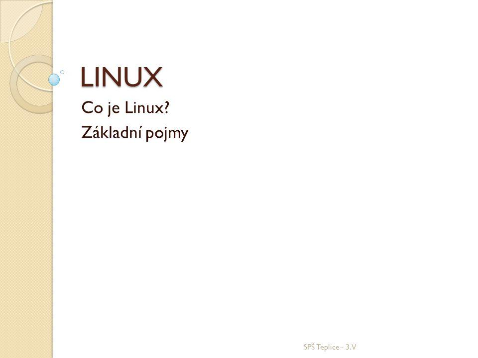 LINUX Co je Linux? Základní pojmy SPŠ Teplice - 3.V