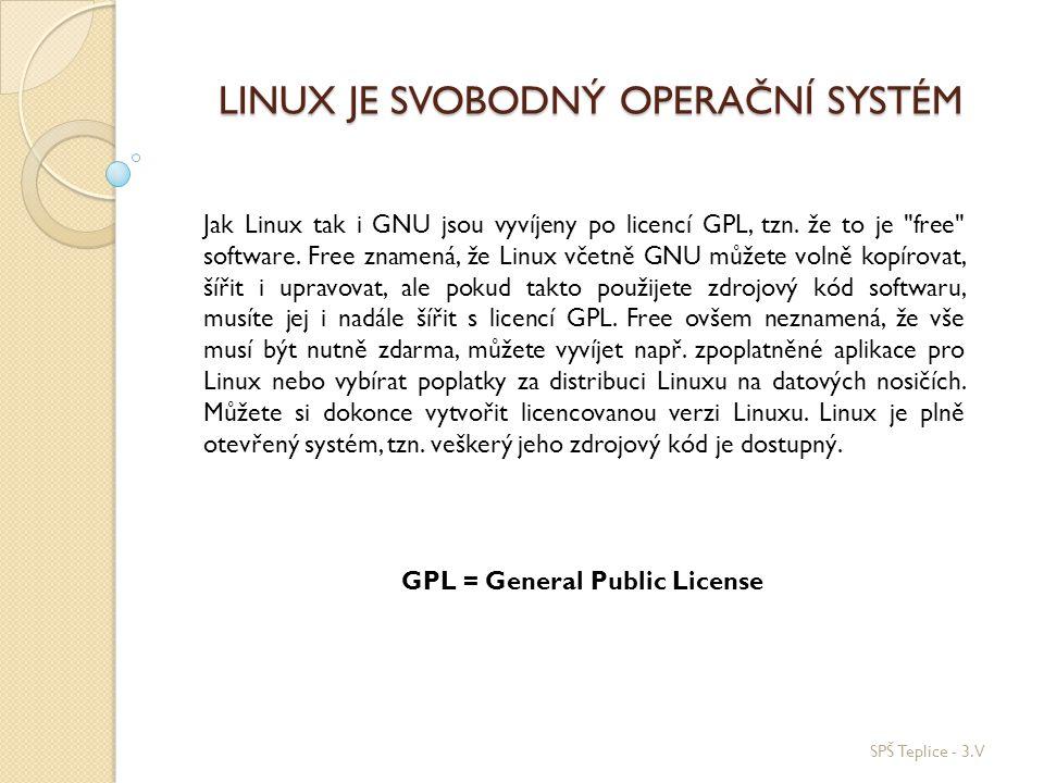 LINUX JE SVOBODNÝ OPERAČNÍ SYSTÉM SPŠ Teplice - 3.V Jak Linux tak i GNU jsou vyvíjeny po licencí GPL, tzn. že to je