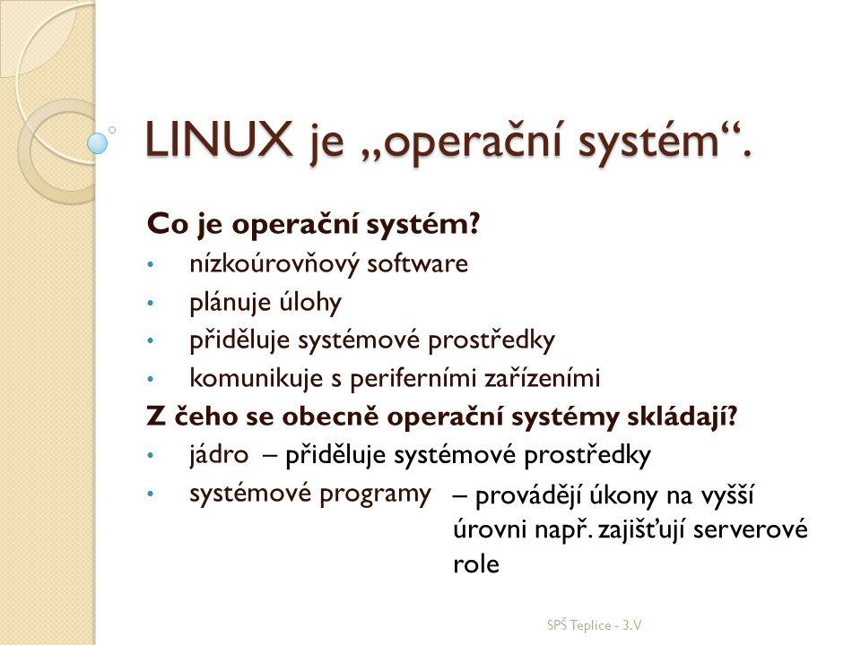 """LINUX je """"operační systém"""". Co je operační systém? nízkoúrovňový software plánuje úlohy přiděluje systémové prostředky komunikuje s periferními zaříze"""