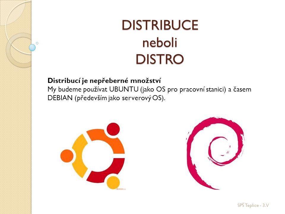DISTRIBUCE neboli DISTRO SPŠ Teplice - 3.V Distribucí je nepřeberné množství My budeme používat UBUNTU (jako OS pro pracovní stanici) a časem DEBIAN (