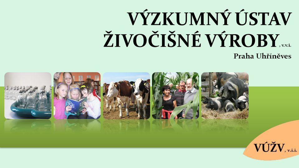 VÝZKUMNÝ ÚSTAV ŽIVOČIŠNÉ VÝROBY, v.v.i. Praha Uhříněves