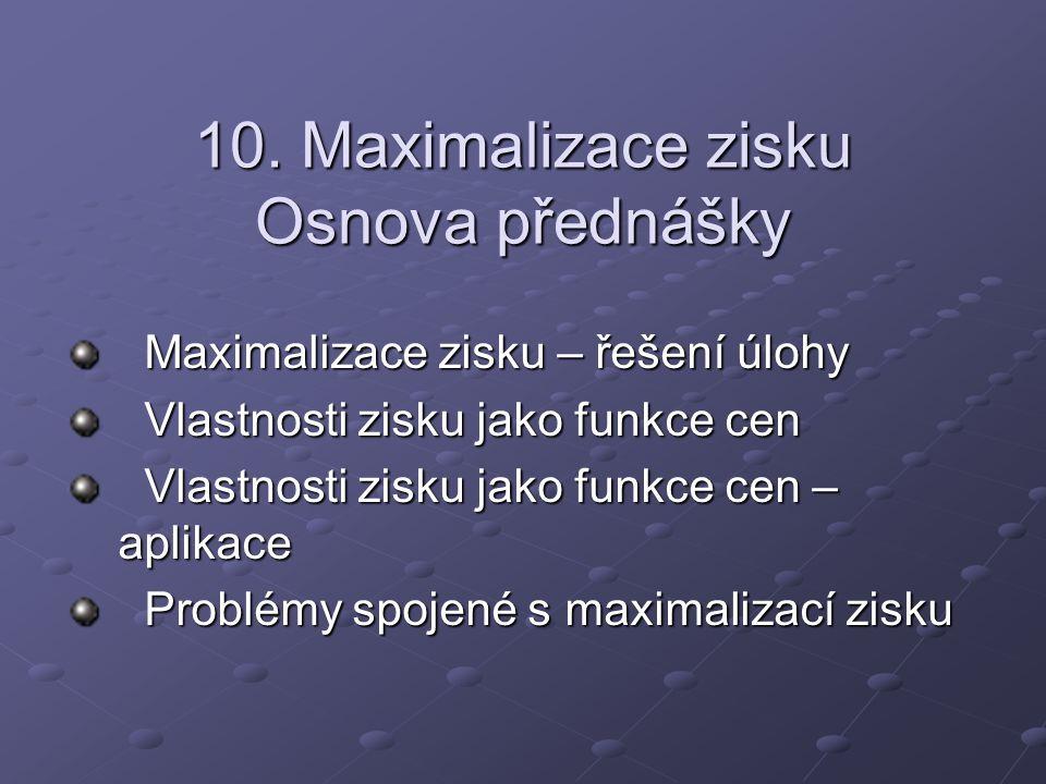 10. Maximalizace zisku Osnova přednášky Maximalizace zisku – řešení úlohy Maximalizace zisku – řešení úlohy Vlastnosti zisku jako funkce cen Vlastnost