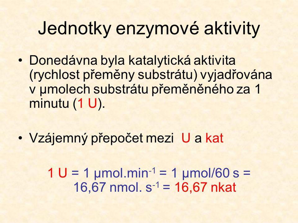 Jednotky enzymové aktivity Donedávna byla katalytická aktivita (rychlost přeměny substrátu) vyjadřována v μmolech substrátu přeměněného za 1 minutu (1