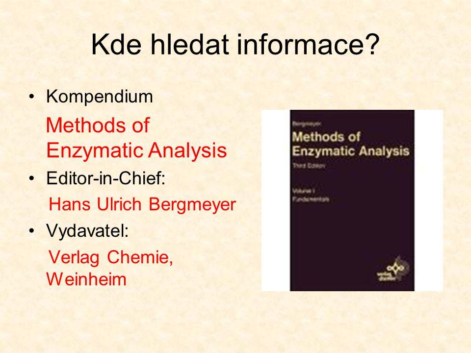 Kde hledat informace? Kompendium Methods of Enzymatic Analysis Editor-in-Chief: Hans Ulrich Bergmeyer Vydavatel: Verlag Chemie, Weinheim