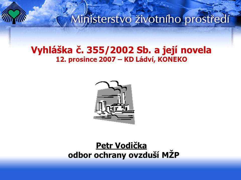 Vyhláška č. 355/2002 Sb. a její novela 12. prosince 2007 – KD Ládví, KONEKO Petr Vodička odbor ochrany ovzduší MŽP