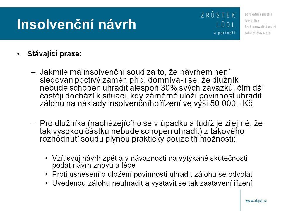 Insolvenční návrh Stávající praxe: –Jakmile má insolvenční soud za to, že návrhem není sledován poctivý záměr, příp. domnívá-li se, že dlužník nebude