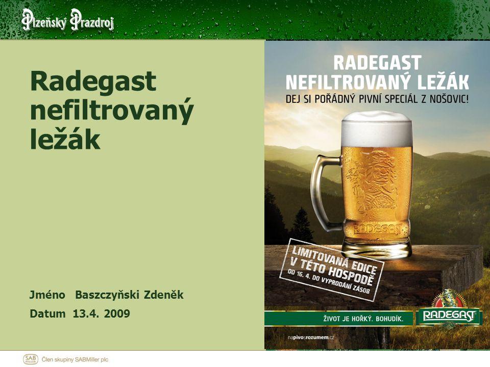 Jméno Baszczyňski Zdeněk Datum 13.4. 2009 Radegast nefiltrovaný ležák