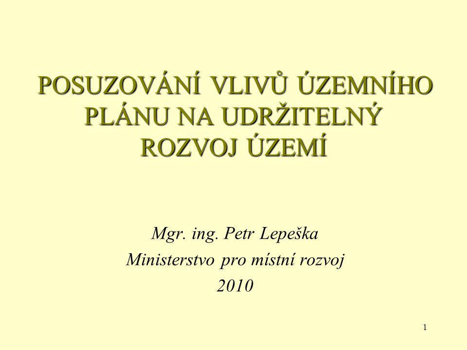 1 POSUZOVÁNÍ VLIVŮ ÚZEMNÍHO PLÁNU NA UDRŽITELNÝ ROZVOJ ÚZEMÍ Mgr. ing. Petr Lepeška Ministerstvo pro místní rozvoj 2010