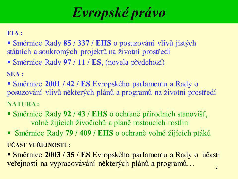2 Evropské právo EIA :  Směrnice Rady 85 / 337 / EHS o posuzování vlivů jistých státních a soukromých projektů na životní prostředí  Směrnice Rady 9