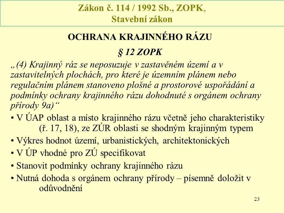 """23 Zákon č. 114 / 1992 Sb., ZOPK, Stavební zákon OCHRANA KRAJINNÉHO RÁZU § 12 ZOPK """"(4) Krajinný ráz se neposuzuje v zastavěném území a v zastavitelný"""