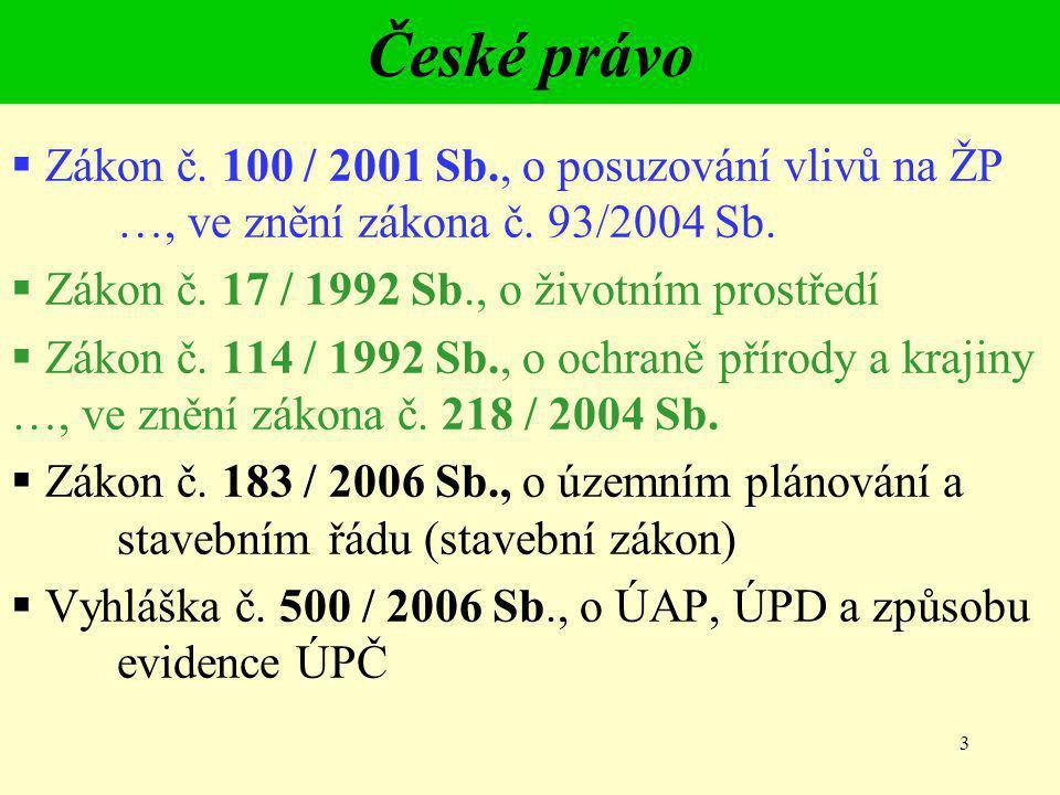 3 České právo  Zákon č. 100 / 2001 Sb., o posuzování vlivů na ŽP …, ve znění zákona č. 93/2004 Sb.  Zákon č. 17 / 1992 Sb., o životním prostředí  Z