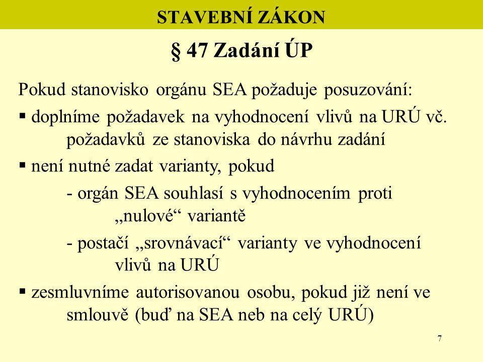 8 STAVEBNÍ ZÁKON § 47 Zadání ÚP Pokud stanoviska orgánu ochrany přírody nevyloučí významný vliv na Natura 2000:  orgán SEA bude požadovat vyhodnocení SEA  do návrhu zadání doplníme požadavek na vyhodnocení vlivů na URÚ  nutno zadat varianty – musí se hledat var.