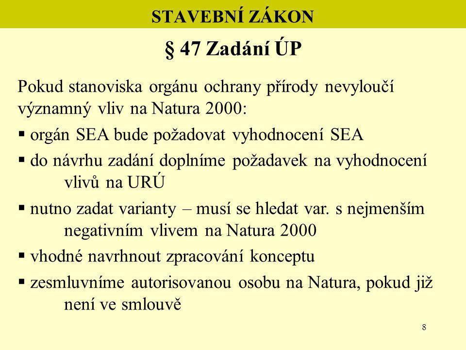 8 STAVEBNÍ ZÁKON § 47 Zadání ÚP Pokud stanoviska orgánu ochrany přírody nevyloučí významný vliv na Natura 2000:  orgán SEA bude požadovat vyhodnocení