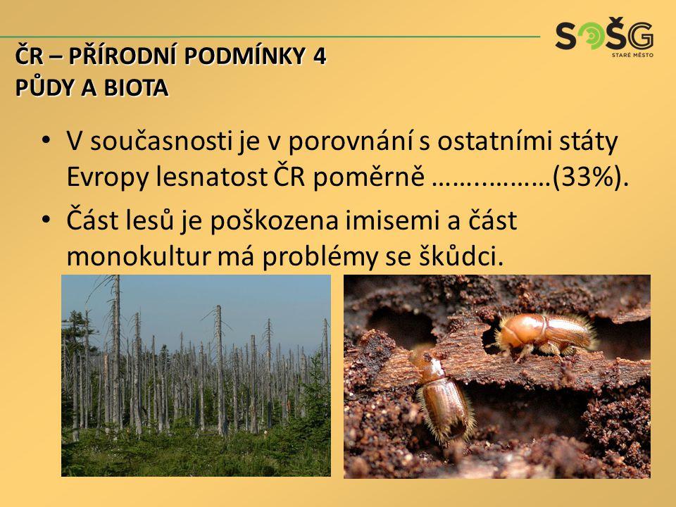 V současnosti je v porovnání s ostatními státy Evropy lesnatost ČR poměrně ……..………(33%).