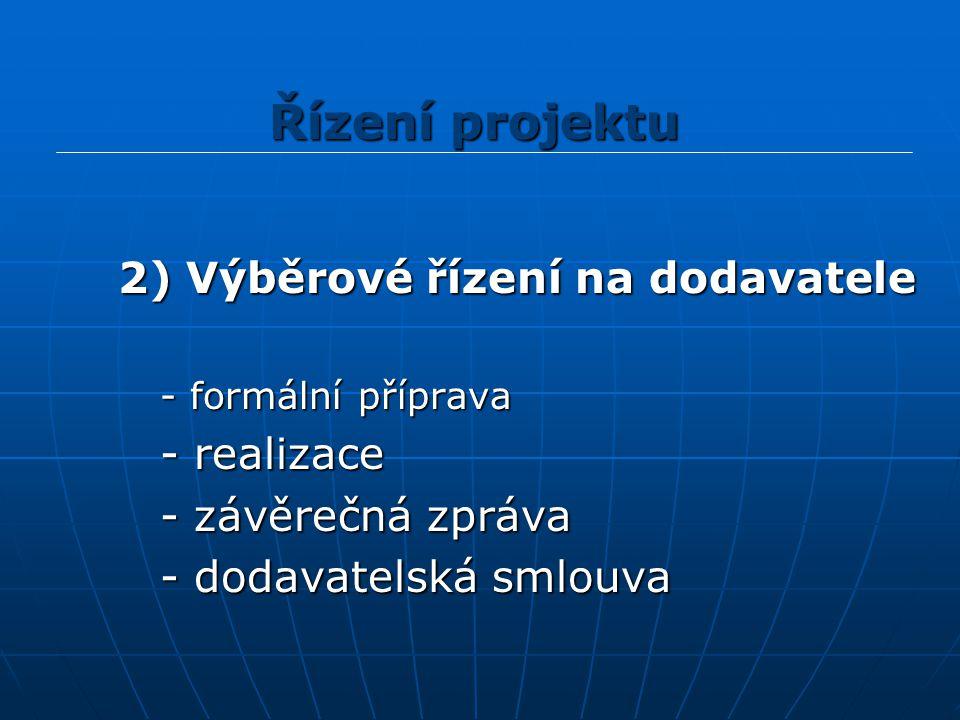 2) Výběrové řízení na dodavatele 2) Výběrové řízení na dodavatele - formální příprava - formální příprava - realizace - realizace - závěrečná zpráva - závěrečná zpráva - dodavatelská smlouva - dodavatelská smlouva Řízení projektu