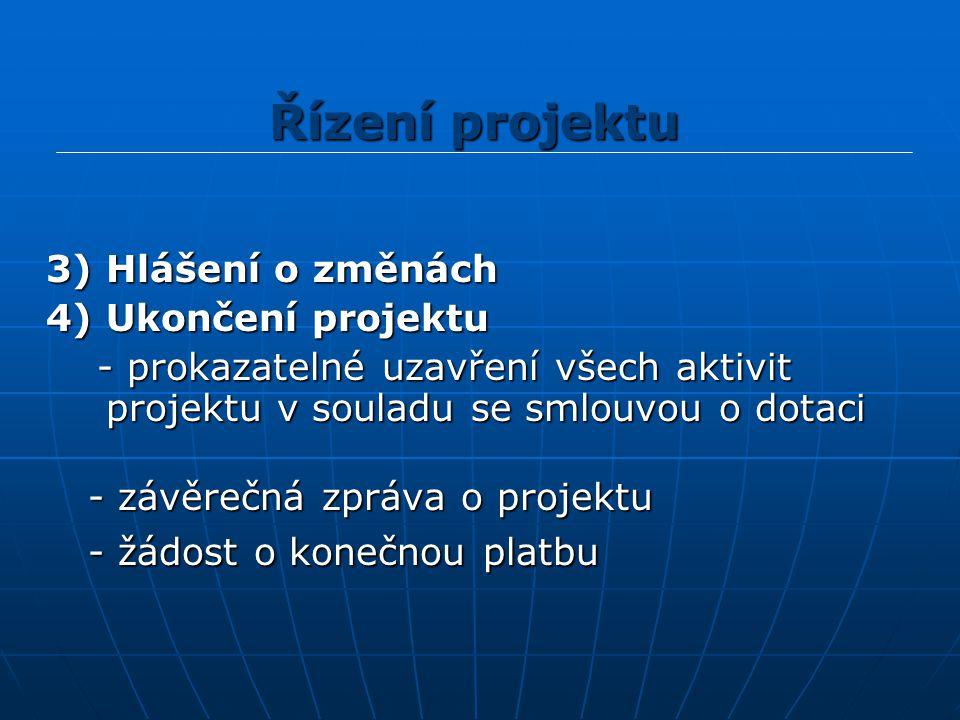 3) Hlášení o změnách 3) Hlášení o změnách 4) Ukončení projektu 4) Ukončení projektu - prokazatelné uzavření všech aktivit projektu v souladu se smlouvou o dotaci - prokazatelné uzavření všech aktivit projektu v souladu se smlouvou o dotaci - závěrečná zpráva o projektu - závěrečná zpráva o projektu - žádost o konečnou platbu - žádost o konečnou platbu Řízení projektu
