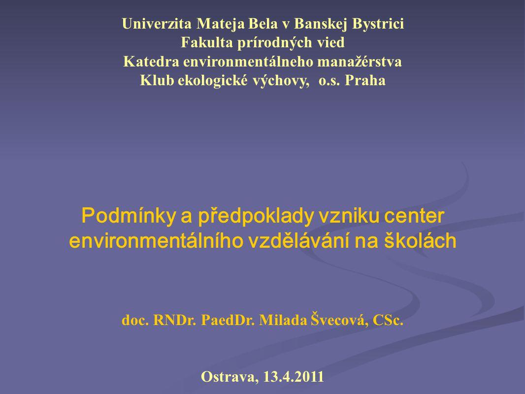 Univerzita Mateja Bela v Banskej Bystrici Fakulta prírodných vied Katedra environmentálneho manažérstva Klub ekologické výchovy, o.s. Praha Podmínky a