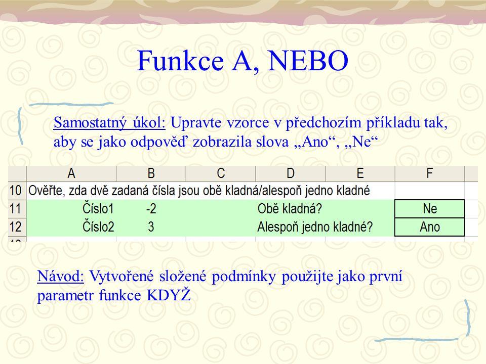 """Funkce A, NEBO Samostatný úkol: Upravte vzorce v předchozím příkladu tak, aby se jako odpověď zobrazila slova """"Ano , """"Ne Návod: Vytvořené složené podmínky použijte jako první parametr funkce KDYŽ"""
